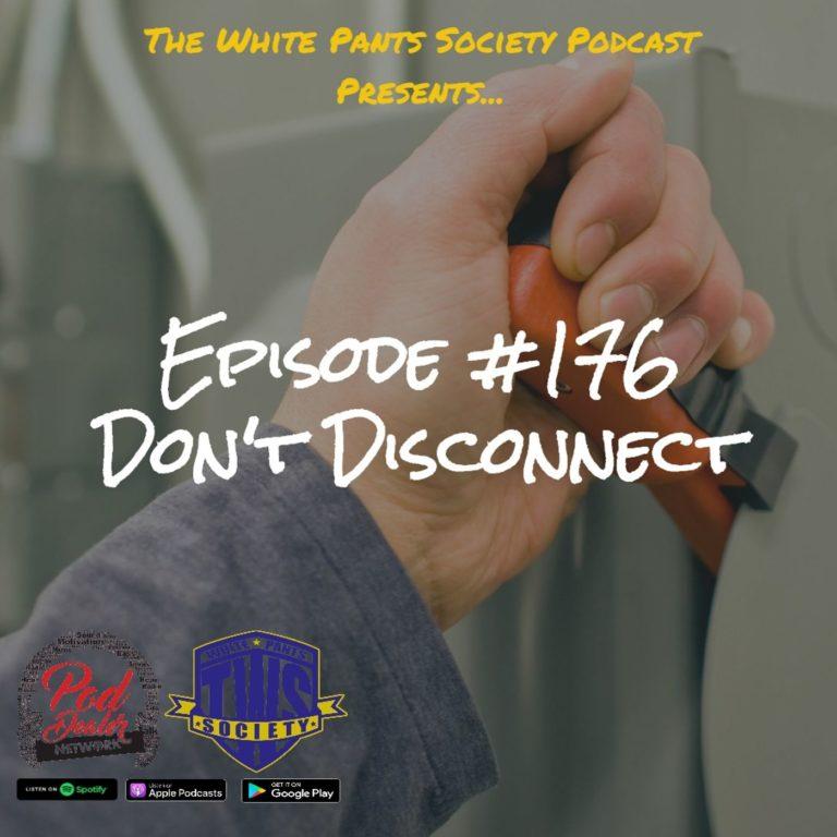 Episode 176 – Don't Disconnect
