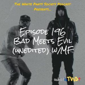 Episode 196 - Bad Meets Evil (unedited) w/MF