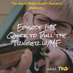 Episode 198 - Quick to Pull the Trigger w/MF