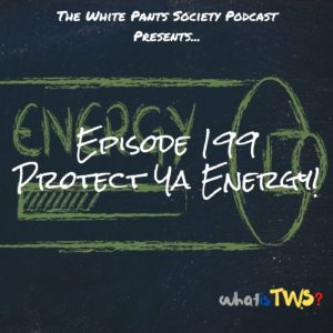 Episode 199 - Protect Ya Energy