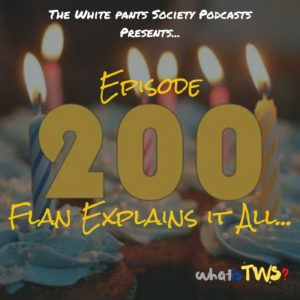 Episode 200 - Flan Explains it All