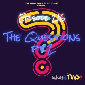 Episode 216 - The Questions pt 2