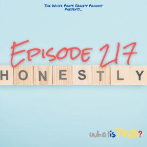 Episode 217 - Honestly