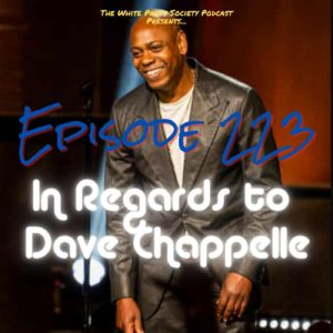 Episode 223 - In Regards to Dave Chapelle